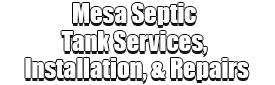 Mesa Septic Tank Services, Installation, & Repairs Logo-We offer Septic Service & Repairs, Septic Tank Installations, Septic Tank Cleaning, Commercial, Septic System, Drain Cleaning, Line Snaking, Portable Toilet, Grease Trap Pumping & Cleaning, Septic Tank Pumping, Sewage Pump, Sewer Line Repair, Septic Tank Replacement, Septic Maintenance, Sewer Line Replacement, Porta Potty Rentals